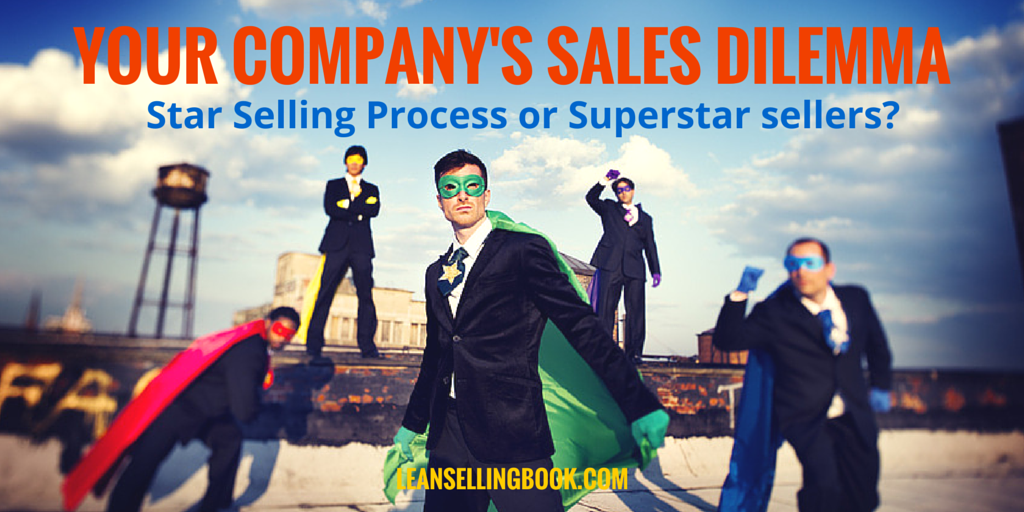 Your Company's Sales Dilemma: Star Selling Process or Superstar Sellers?