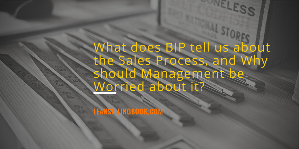 All About BIP: The Biggest Waste in Your Sales Process – Part 1