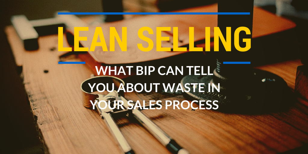 All About BIP: The Biggest Waste In Your Sales Process – Part 2