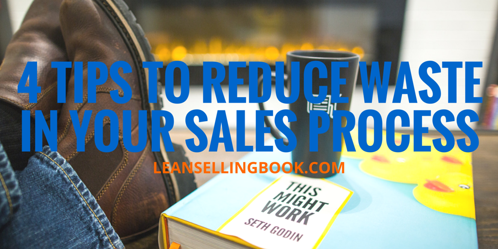 4 Tips to Reduce Waste in Your Sales Process