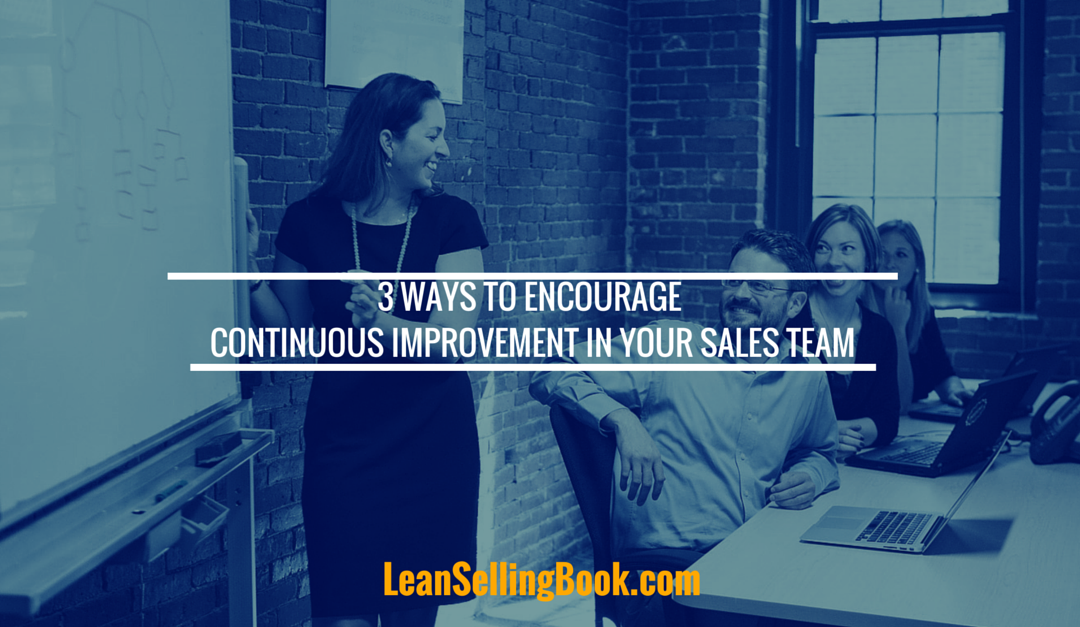 Three Ways to Encourage Continuous Improvement in Your Sales Team
