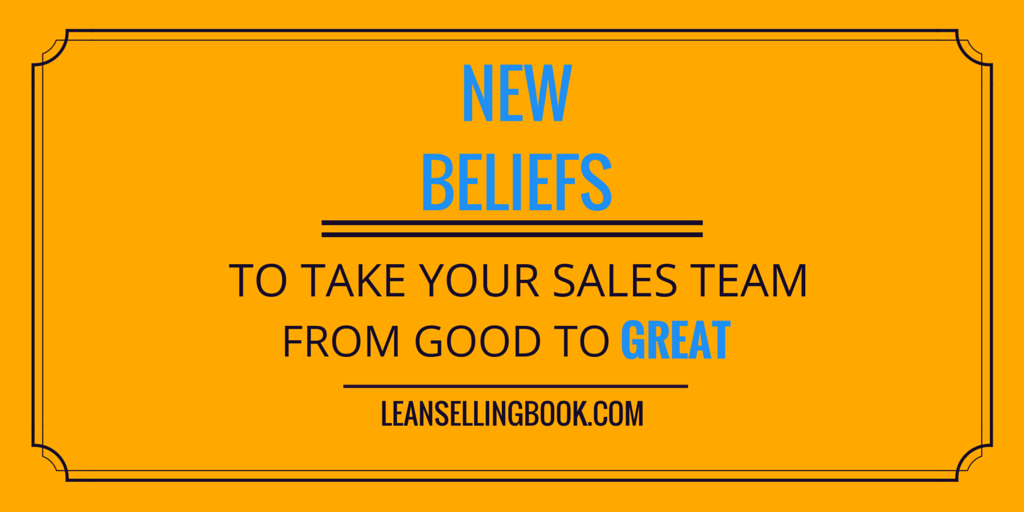 New Beliefs to Take Your Sales Team from Good to Great – Part 2