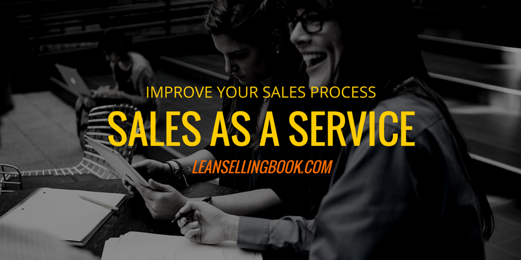 Improve Sales – Treat Sales as a Service