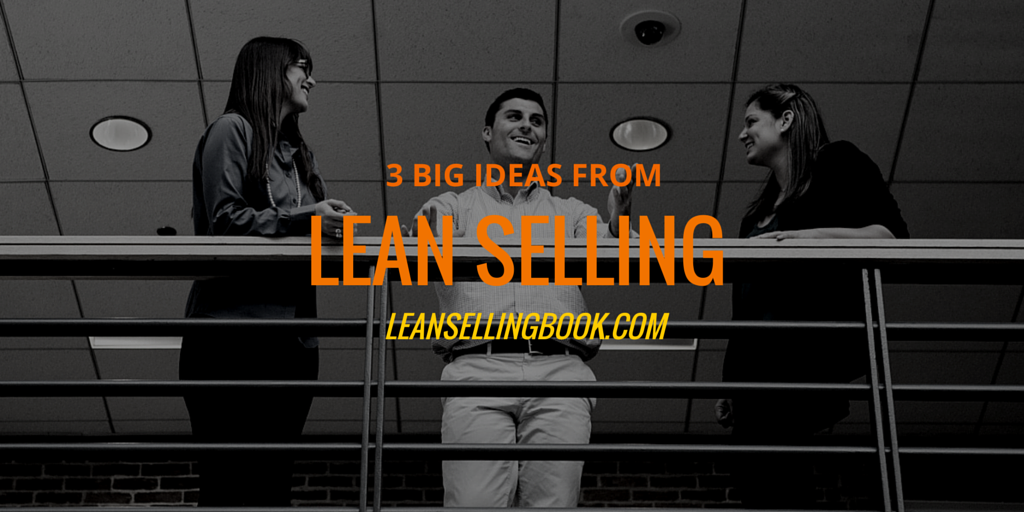 3 Big Ideas of Lean Selling – Part 1