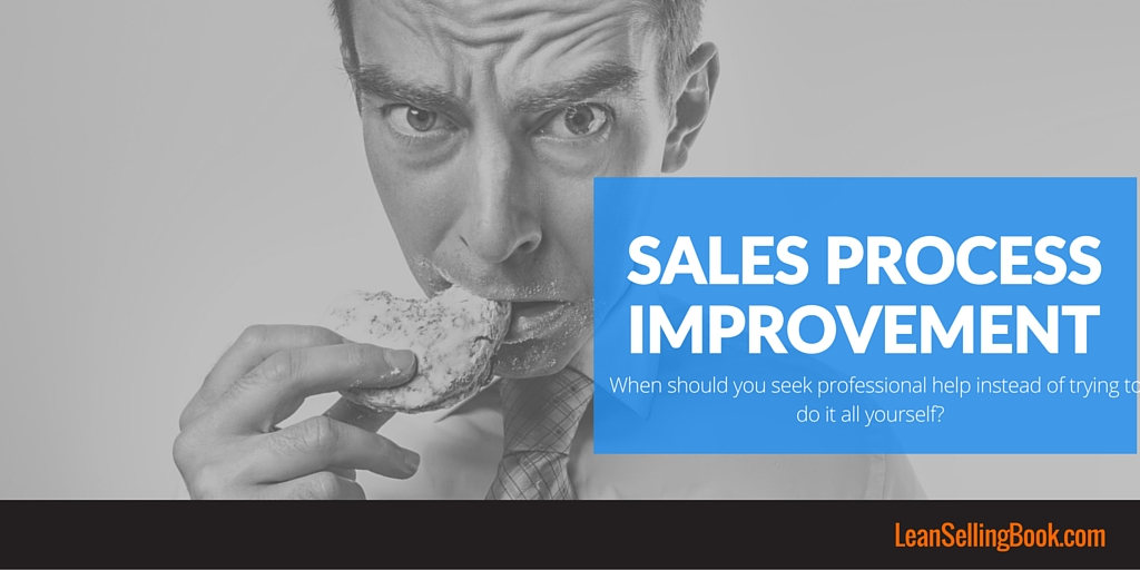 Sales Process Improvement – DIY, or Professional Help Needed?