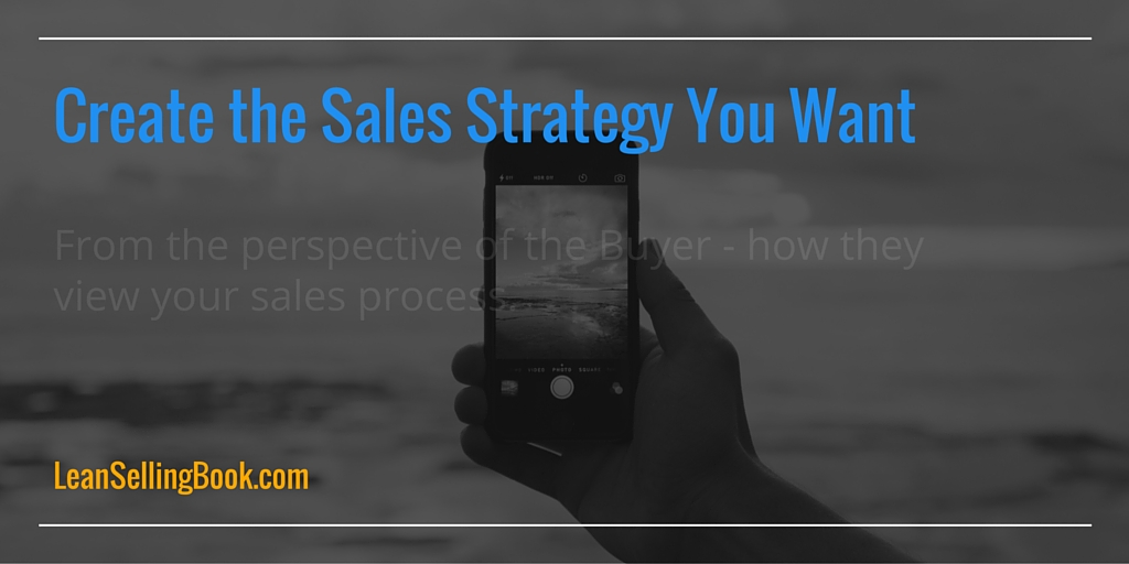 Create the Sales Strategy You Want – Part Two