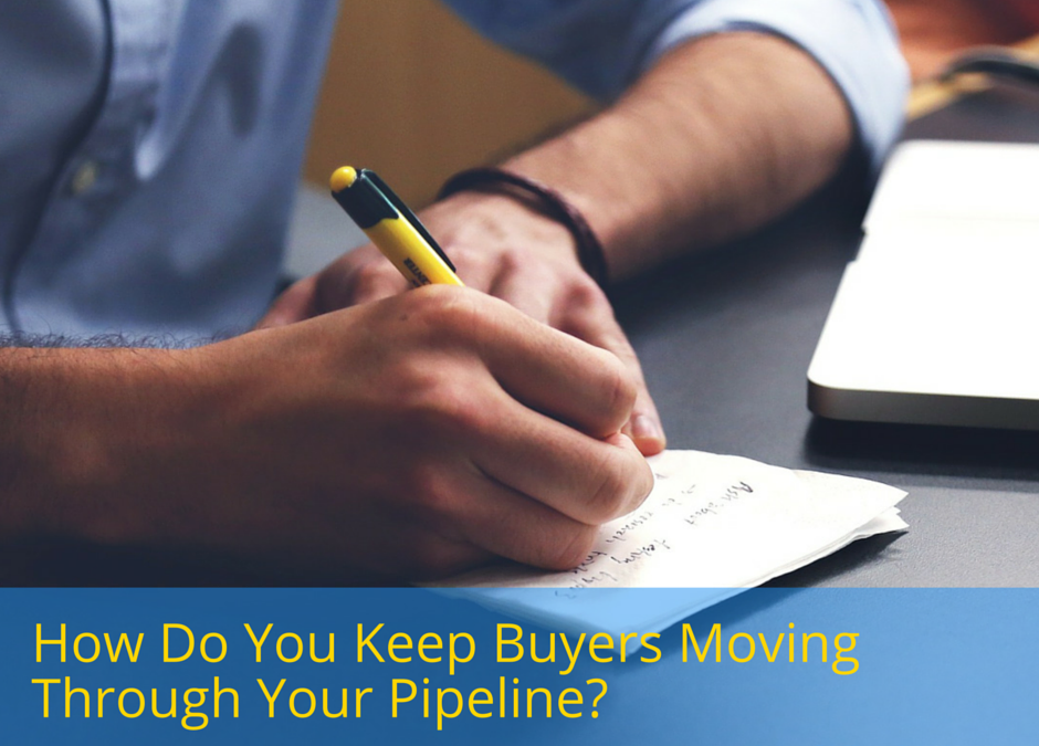 How Do You Keep Buyers Moving Through Your Pipeline?