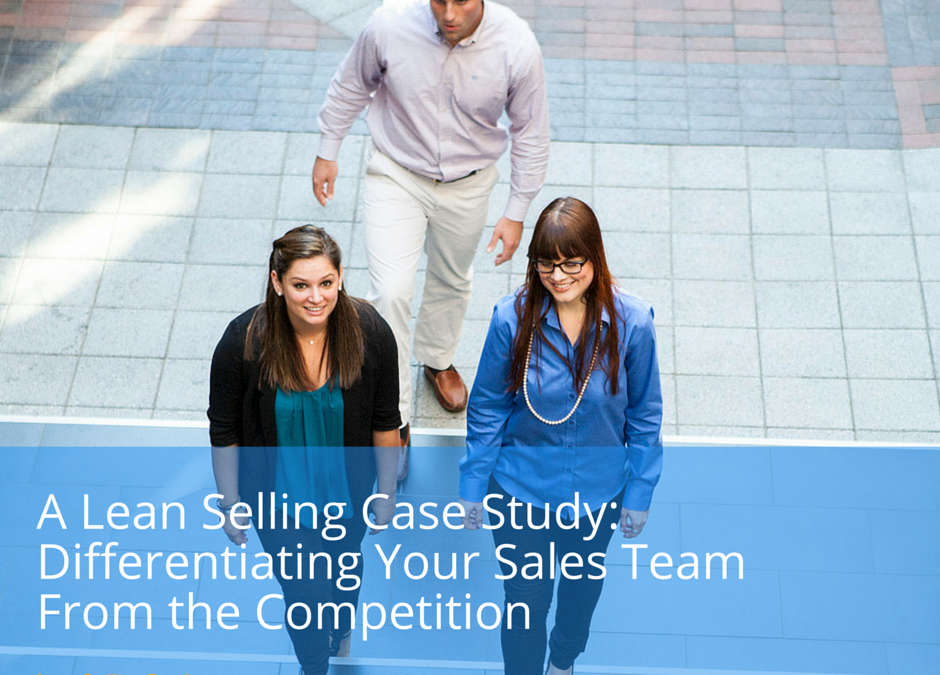 Lean Selling Case Study: Differentiate Your Sales Team from the Competition