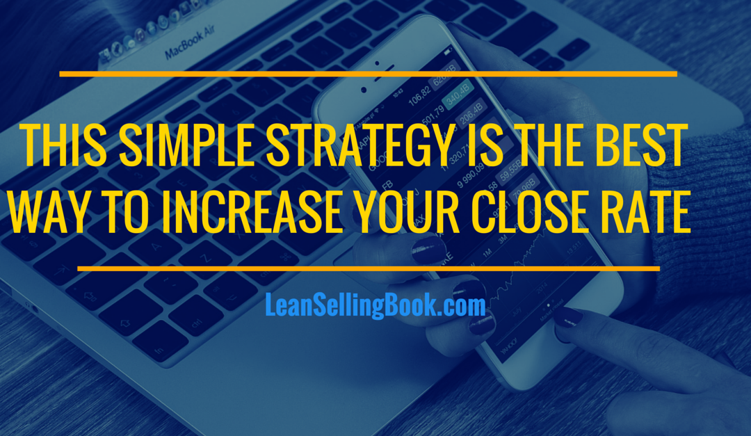 This Simple Strategy is the Best Way to Increase Your Close Rate