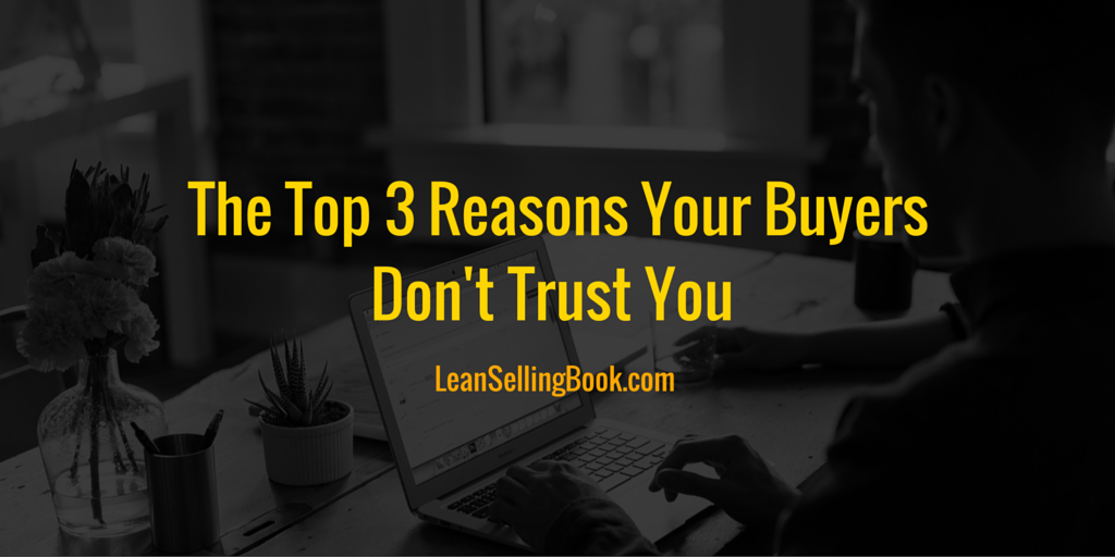 Top 3 Reasons Your Buyers Don't Trust You